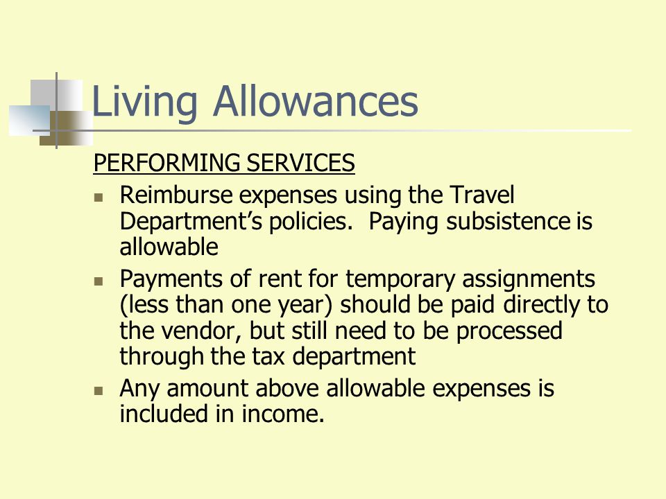 Living Allowances PERFORMING SERVICES Reimburse expenses using the Travel Department's policies. Paying subsistence is allowable Payments of rent for