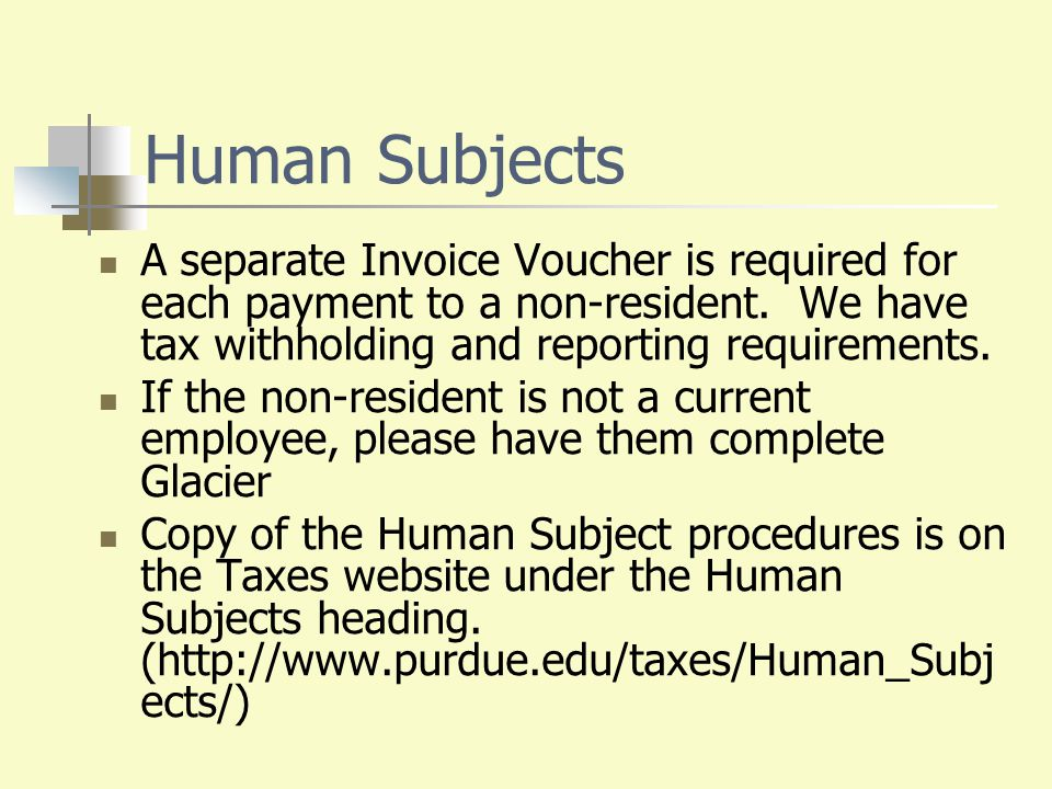 Human Subjects A separate Invoice Voucher is required for each payment to a non-resident. We have tax withholding and reporting requirements. If the n
