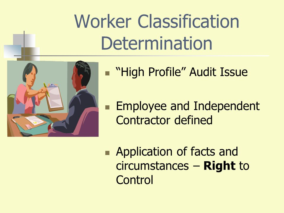 "Worker Classification Determination ""High Profile"" Audit Issue Employee and Independent Contractor defined Application of facts and circumstances – Ri"