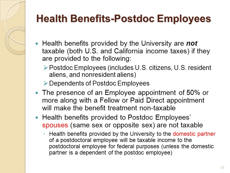 Health Benefits-Postdoc Employees Health benefits provided by the University are not taxable (both U.S.