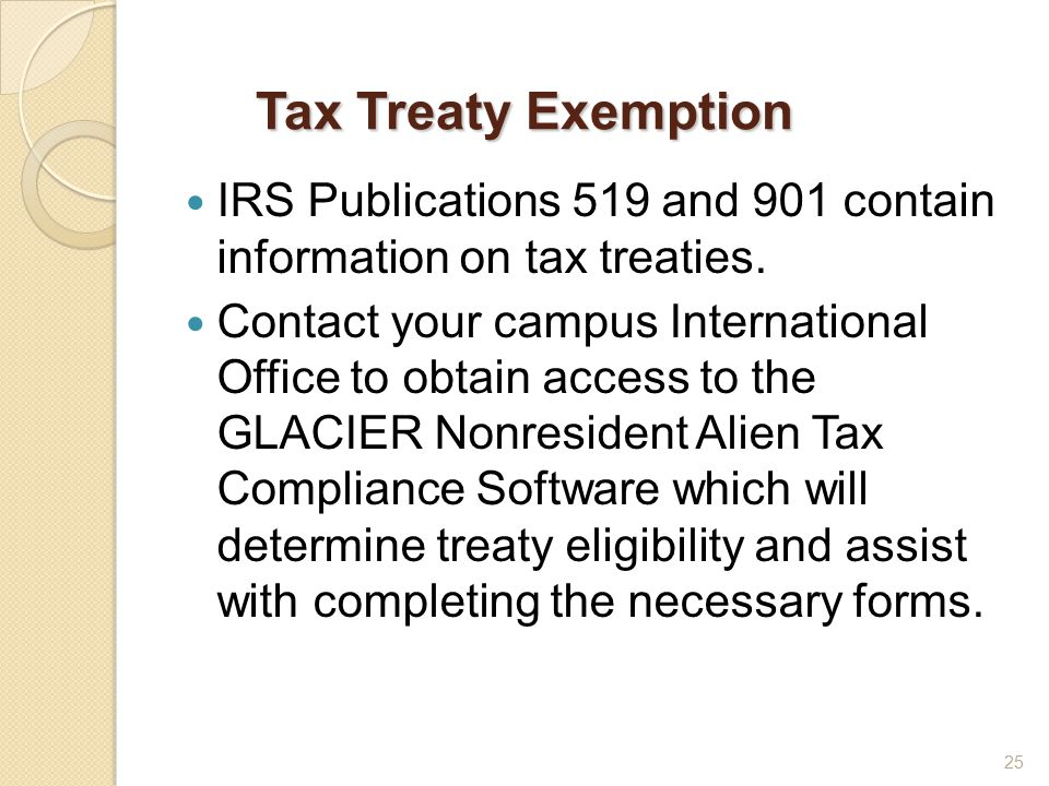 Tax Treaty Exemption IRS Publications 519 and 901 contain information on tax treaties.