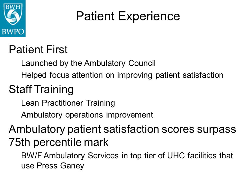 Patient Experience Patient First Launched by the Ambulatory Council Helped focus attention on improving patient satisfaction Staff Training Lean Pract
