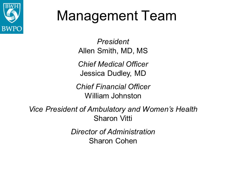 President Allen Smith, MD, MS Chief Medical Officer Jessica Dudley, MD Chief Financial Officer William Johnston Vice President of Ambulatory and Women