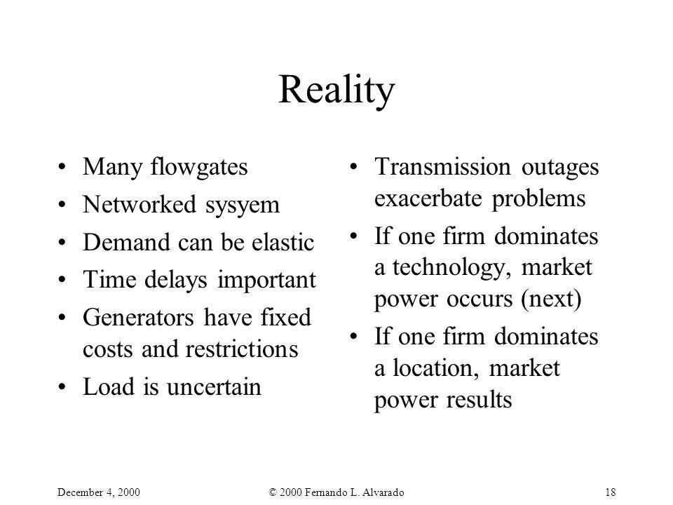 December 4, 2000© 2000 Fernando L. Alvarado18 Reality Many flowgates Networked sysyem Demand can be elastic Time delays important Generators have fixe