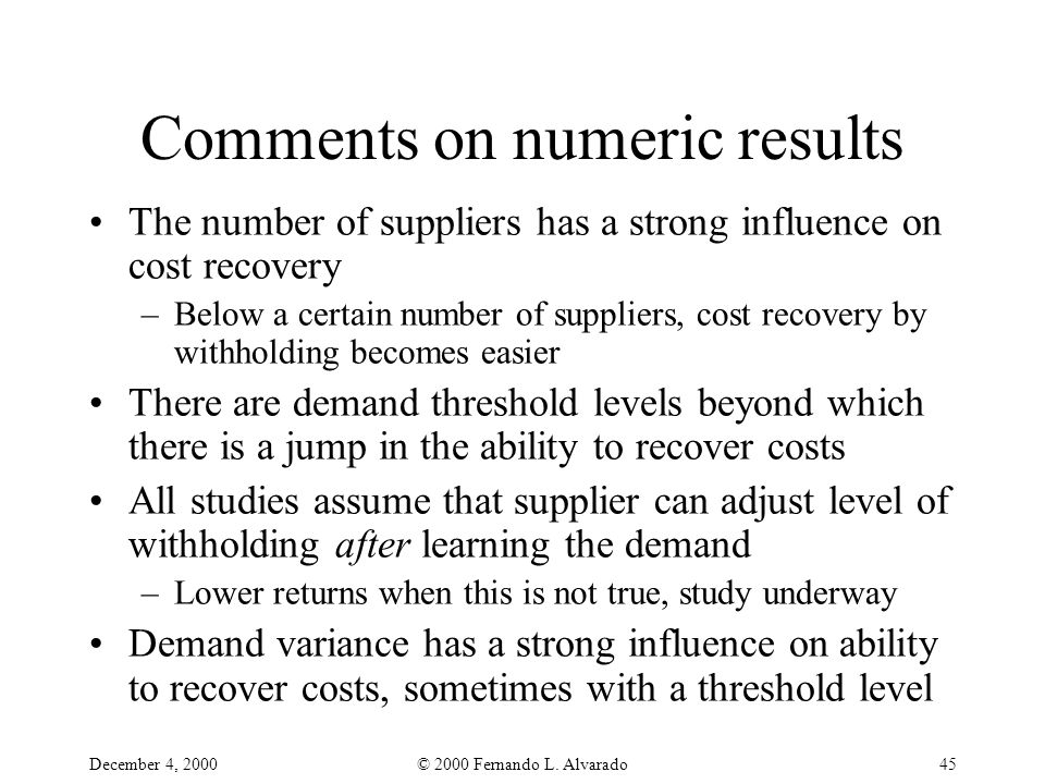 December 4, 2000© 2000 Fernando L. Alvarado45 Comments on numeric results The number of suppliers has a strong influence on cost recovery –Below a cer