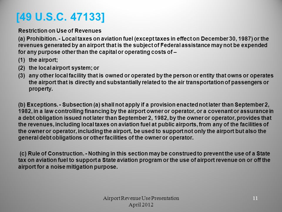[49 U.S.C. 47133] Restriction on Use of Revenues (a) Prohibition. - Local taxes on aviation fuel (except taxes in effect on December 30, 1987) or the