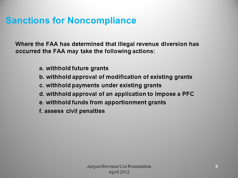 More Information For more information on this topic please see: Airport Revenue Use Policy 64 FR 7696-01 http://www.faa.gov/airports/resources/publications/federal_register_ notices/media/obligation_final99.pdf FAA Order 5190.6B Chapter 15 http://www.faa.gov/airports/resources/publications/orders/complianc e_5190_6/media/5190_6b_chap15.pdf Airport Revenue Use Presentation April 2012 9