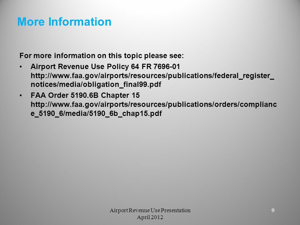More Information For more information on this topic please see: Airport Revenue Use Policy 64 FR 7696-01 http://www.faa.gov/airports/resources/publica