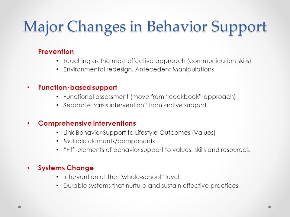 Problem Behavior Behavior is a function of: Physiology Learning History Current Context
