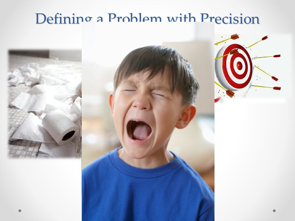 Defining a Problem with Precision A major error is to launch into problem solving BEFORE the problem has been defined with precision.