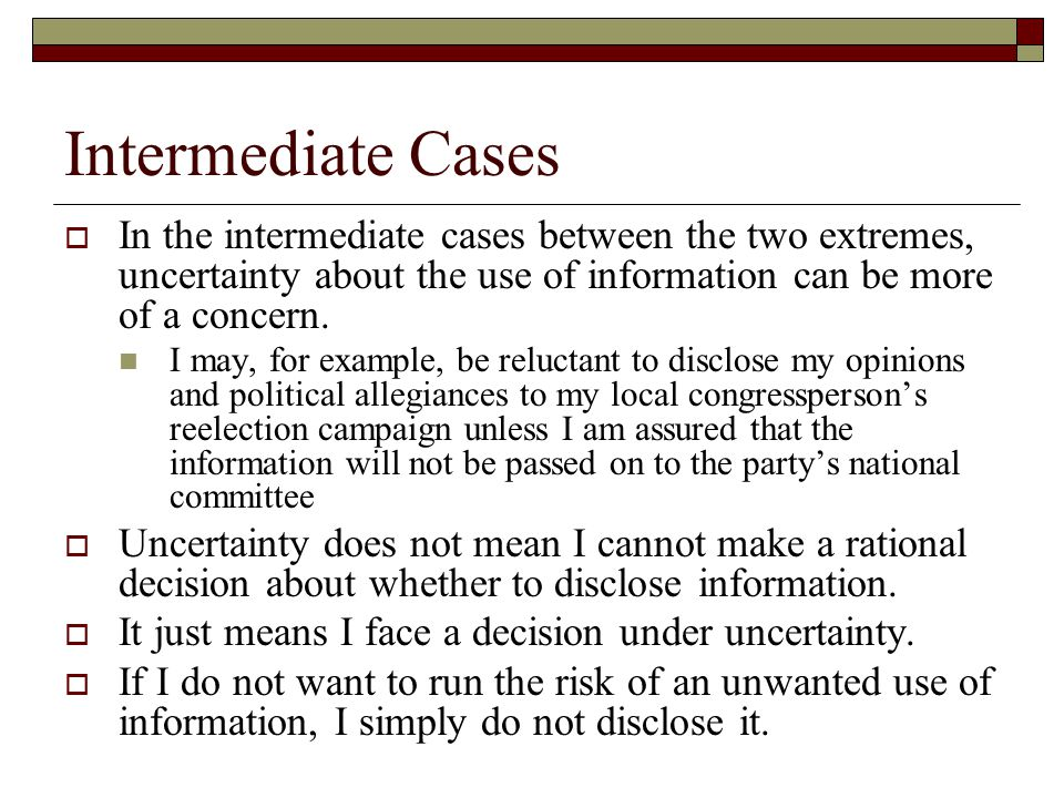 Intermediate Cases  In the intermediate cases between the two extremes, uncertainty about the use of information can be more of a concern.