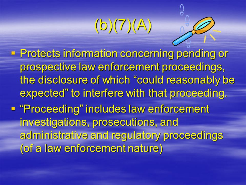 "(b)(7)(A)  Protects information concerning pending or prospective law enforcement proceedings, the disclosure of which ""could reasonably be expected"""