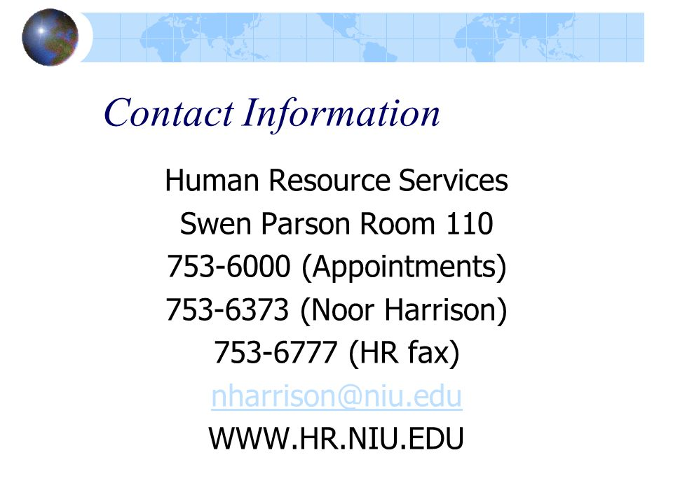 Contact Information Human Resource Services Swen Parson Room 110 753-6000 (Appointments) 753-6373 (Noor Harrison) 753-6777 (HR fax) nharrison@niu.edu