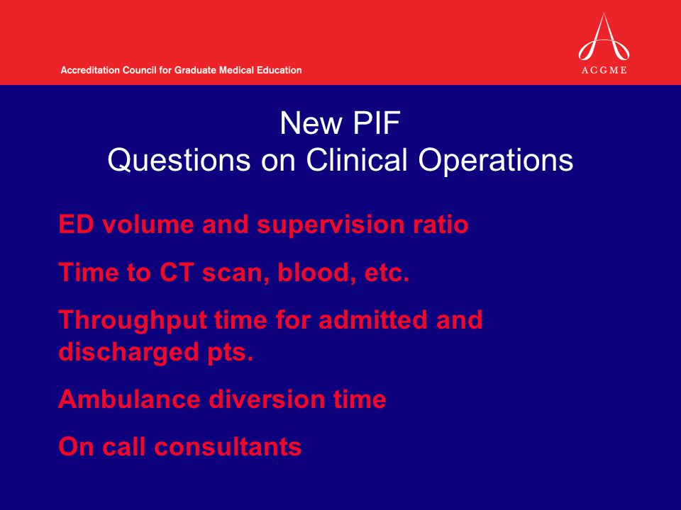 New PIF Questions on Clinical Operations ED volume and supervision ratio Time to CT scan, blood, etc.