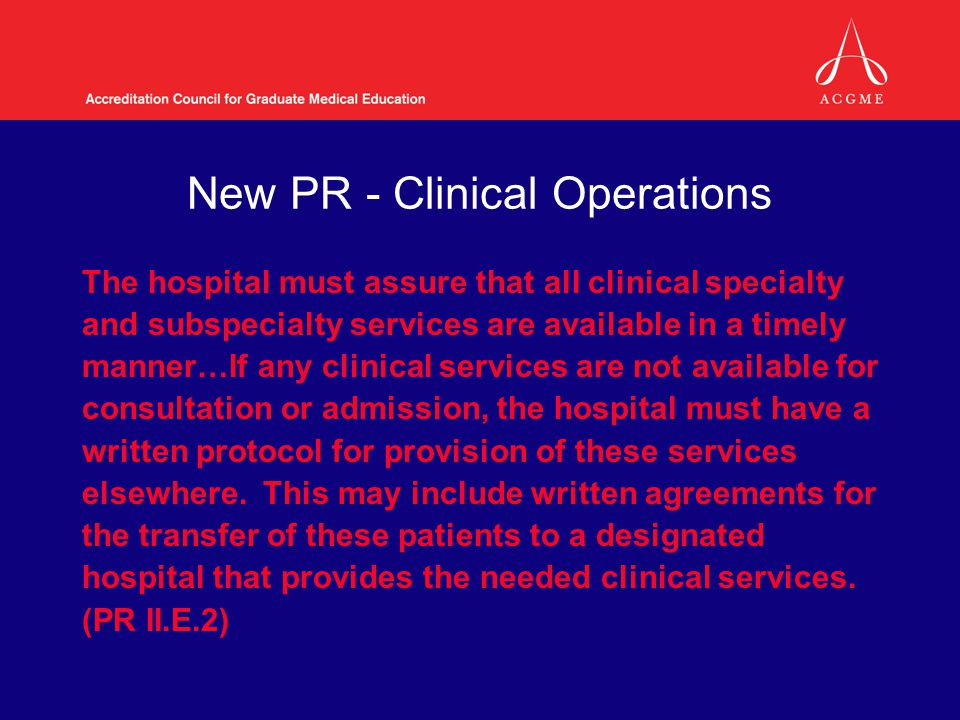 New PR - Clinical Operations The hospital must assure that all clinical specialty and subspecialty services are available in a timely manner…If any clinical services are not available for consultation or admission, the hospital must have a written protocol for provision of these services elsewhere.