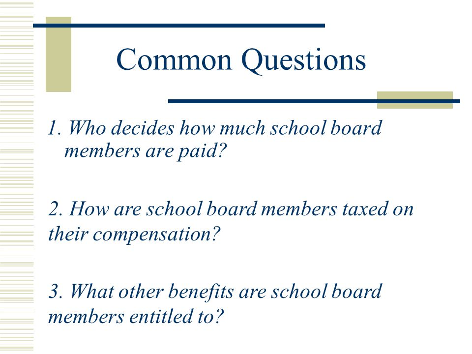 Common Questions 1.Who decides how much school board members are paid.