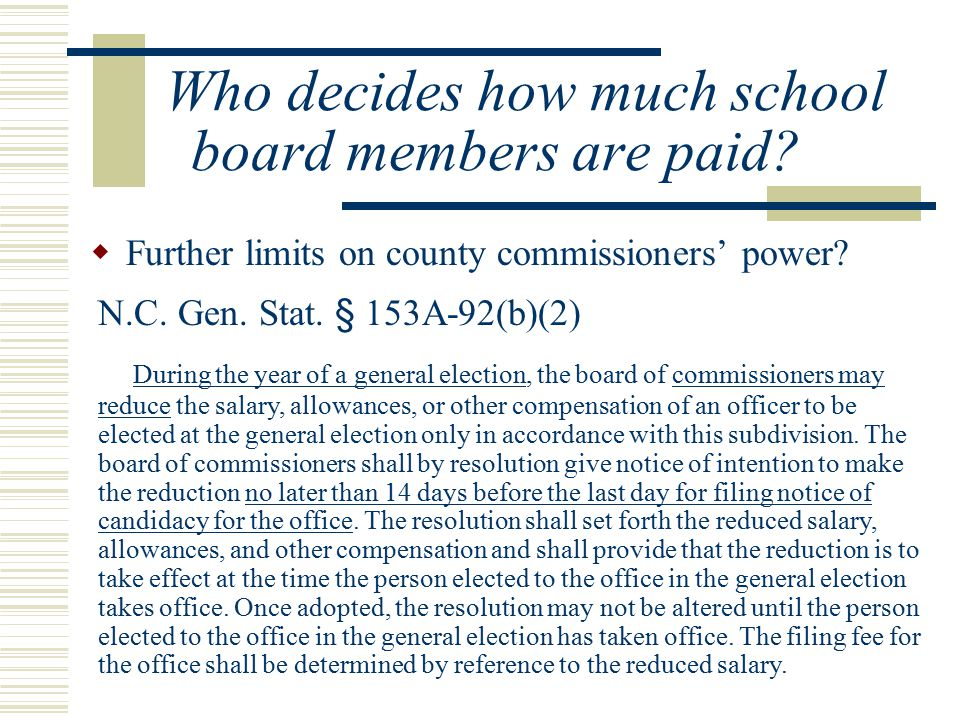 Who decides how much school board members are paid?  Further limits on county commissioners' power? N.C. Gen. Stat. § 153A-92(b)(2) During the year o