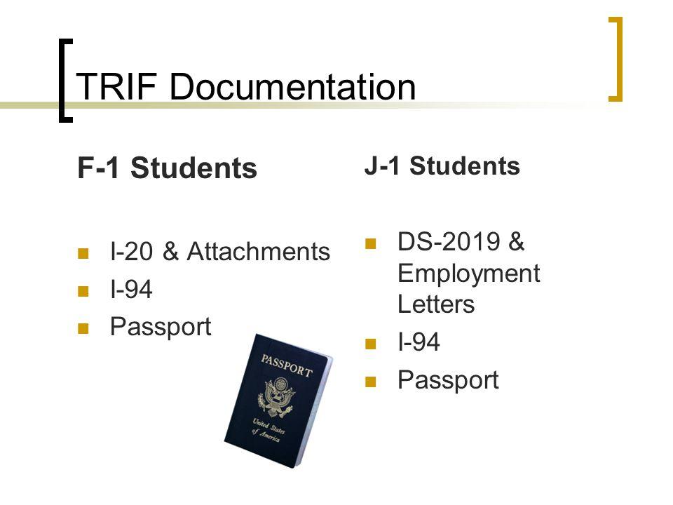 TRIF Documentation F-1 Students I-20 & Attachments I-94 Passport J-1 Students DS-2019 & Employment Letters I-94 Passport