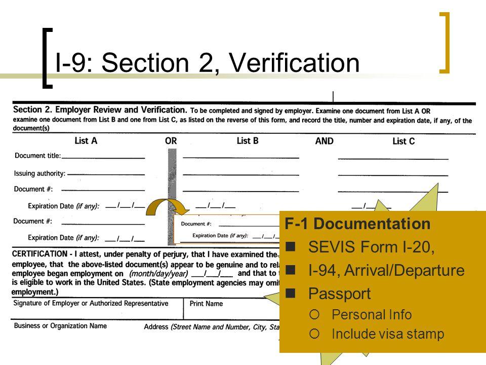 I-9: Section 2, Verification F-1/J-1 Students = 3 Documents F-1 Documentation SEVIS Form I-20, I-94, Arrival/Departure Passport  Personal Info  Include visa stamp