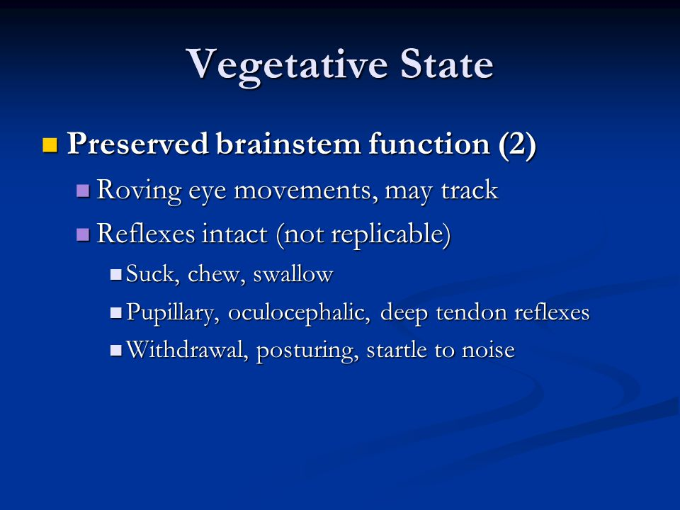 Vegetative State Preserved brainstem function (2) Preserved brainstem function (2) Roving eye movements, may track Roving eye movements, may track Ref