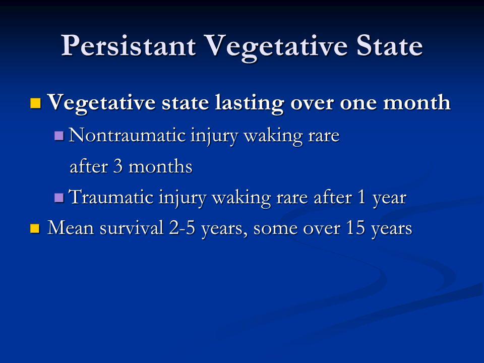 Persistant Vegetative State Vegetative state lasting over one month Vegetative state lasting over one month Nontraumatic injury waking rare Nontraumat