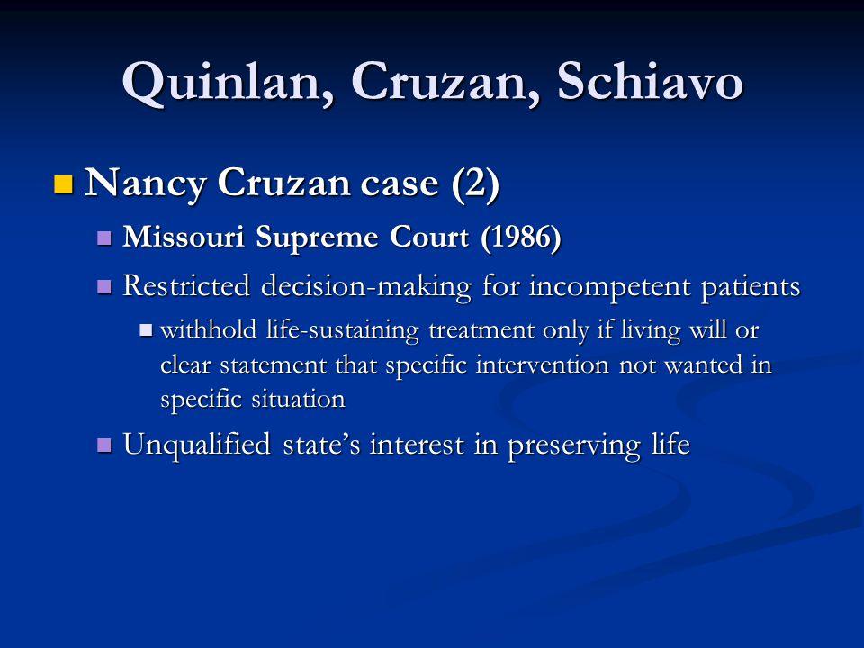 Quinlan, Cruzan, Schiavo Nancy Cruzan case (2) Nancy Cruzan case (2) Missouri Supreme Court (1986) Missouri Supreme Court (1986) Restricted decision-m