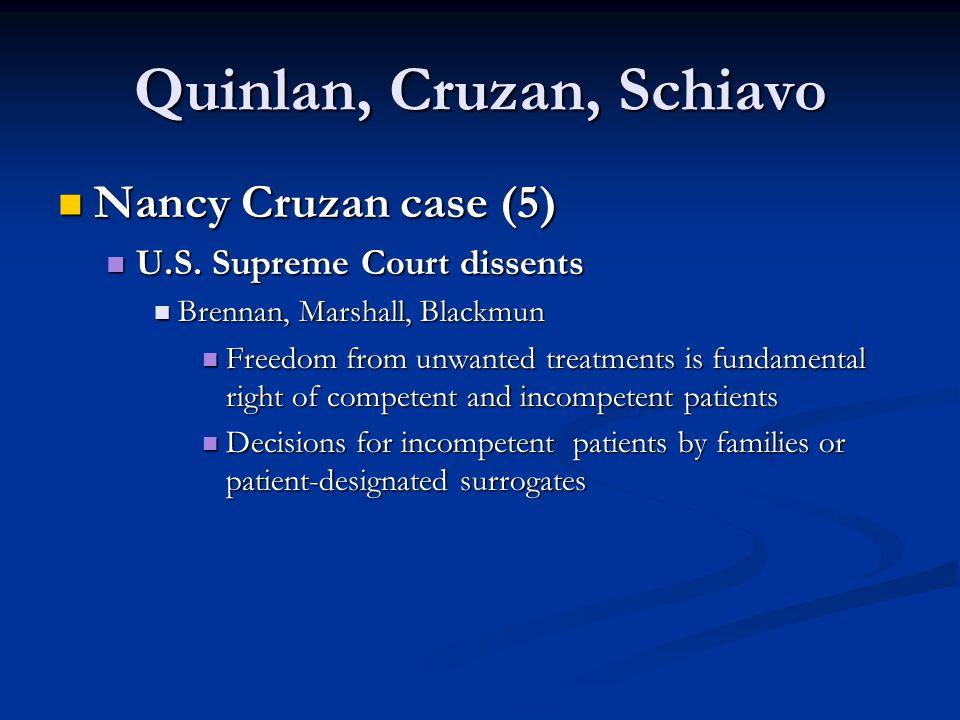 Quinlan, Cruzan, Schiavo Nancy Cruzan case (5) Nancy Cruzan case (5) U.S. Supreme Court dissents U.S. Supreme Court dissents Brennan, Marshall, Blackm