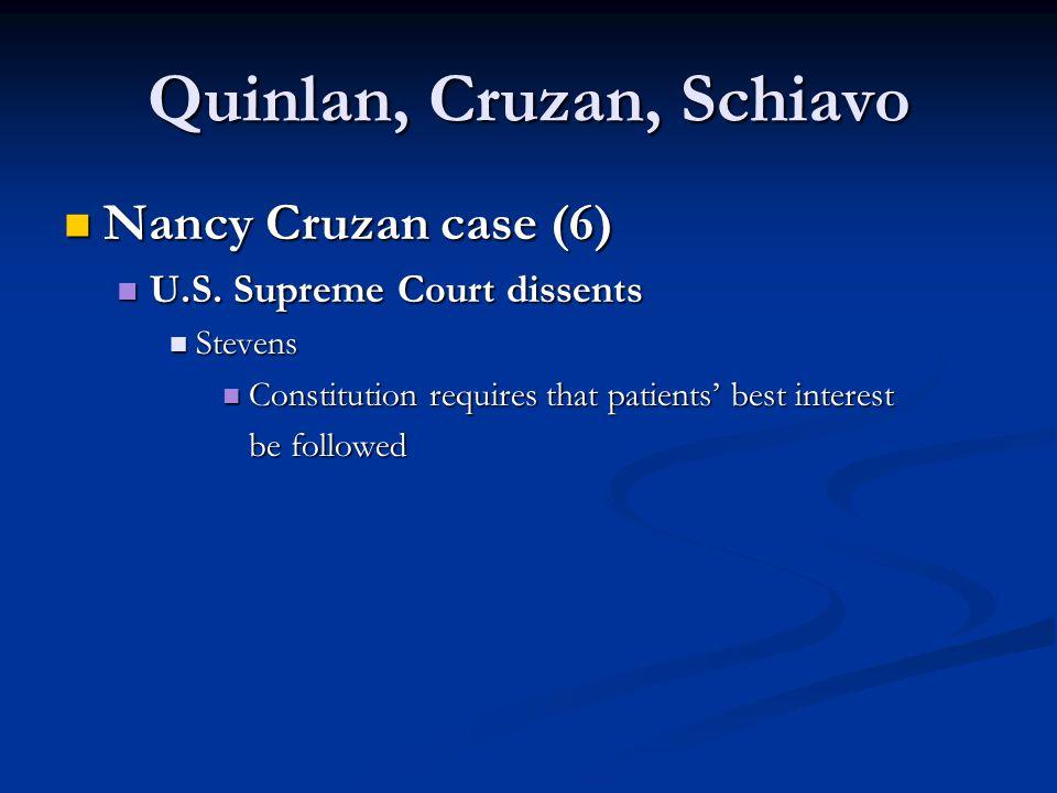 Quinlan, Cruzan, Schiavo Nancy Cruzan case (6) Nancy Cruzan case (6) U.S. Supreme Court dissents U.S. Supreme Court dissents Stevens Stevens Constitut
