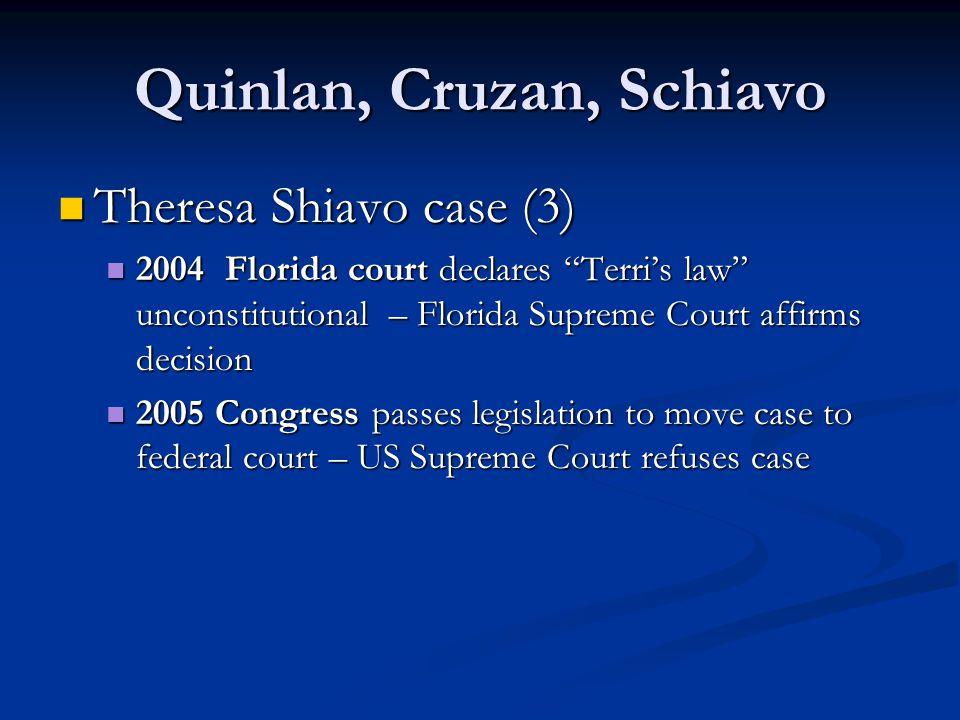 "Quinlan, Cruzan, Schiavo Theresa Shiavo case (3) Theresa Shiavo case (3) 2004 Florida court declares ""Terri's law"" unconstitutional – Florida Supreme"