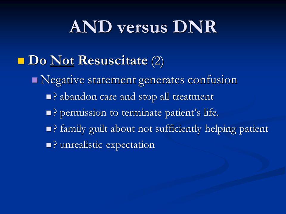 AND versus DNR Do Not Resuscitate (2) Do Not Resuscitate (2) Negative statement generates confusion Negative statement generates confusion ? abandon c