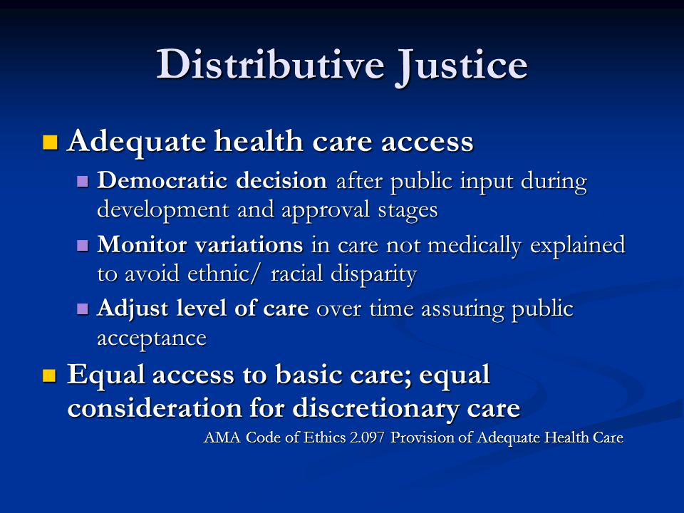Distributive Justice Adequate health care access Adequate health care access Democratic decision after public input during development and approval st