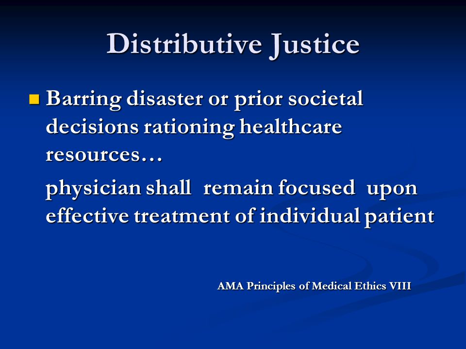 Distributive Justice Barring disaster or prior societal decisions rationing healthcare resources… Barring disaster or prior societal decisions rationi