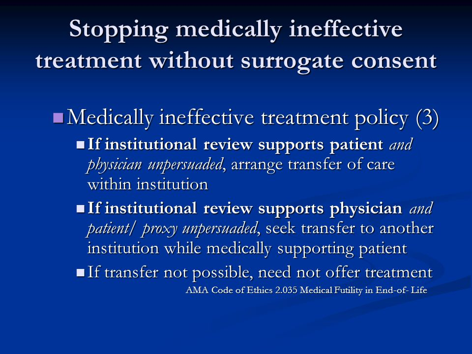 Stopping medically ineffective treatment without surrogate consent Medically ineffective treatment policy (3) Medically ineffective treatment policy (