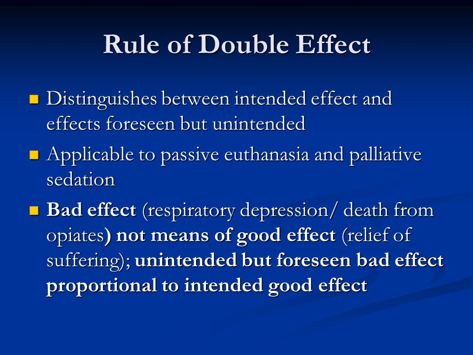 Rule of Double Effect Distinguishes between intended effect and effects foreseen but unintended Distinguishes between intended effect and effects fore