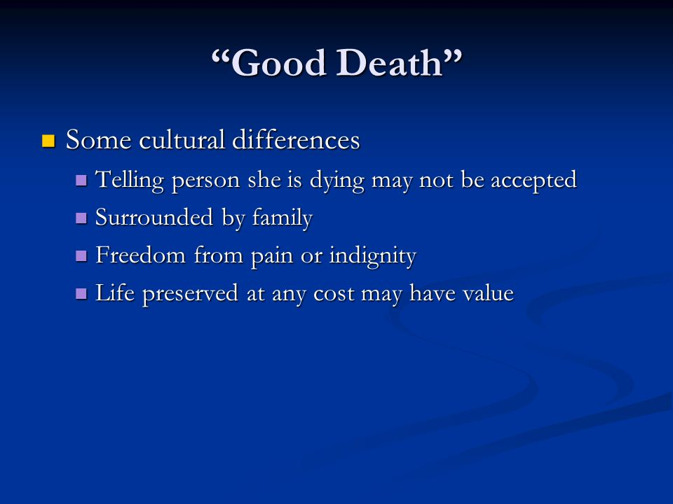 """""""Good Death"""" Some cultural differences Some cultural differences Telling person she is dying may not be accepted Telling person she is dying may not b"""