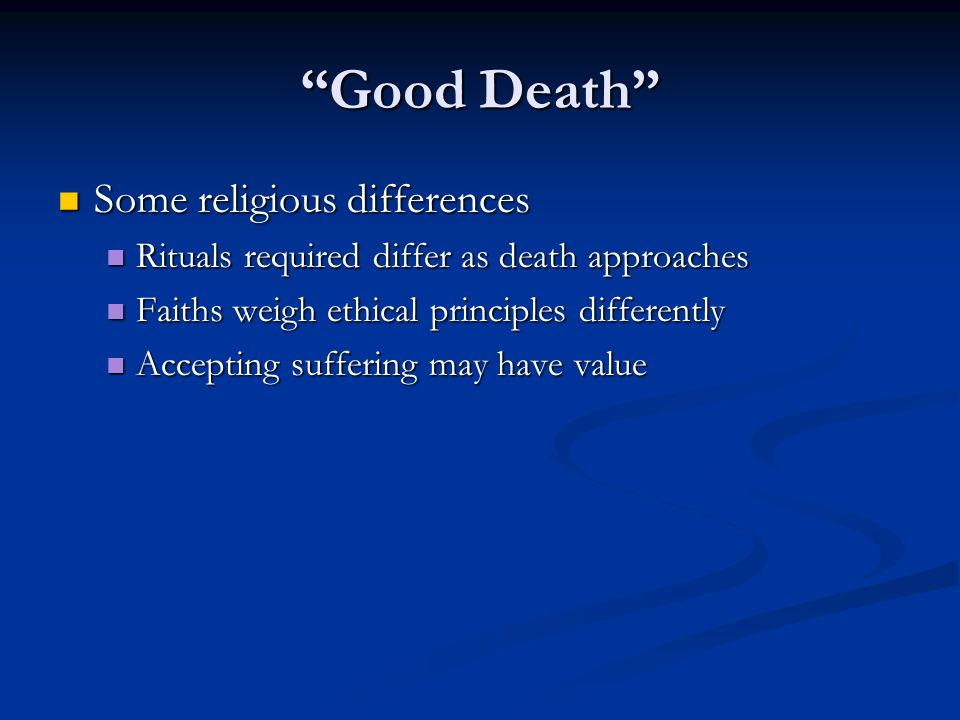 """""""Good Death"""" Some religious differences Some religious differences Rituals required differ as death approaches Rituals required differ as death approa"""