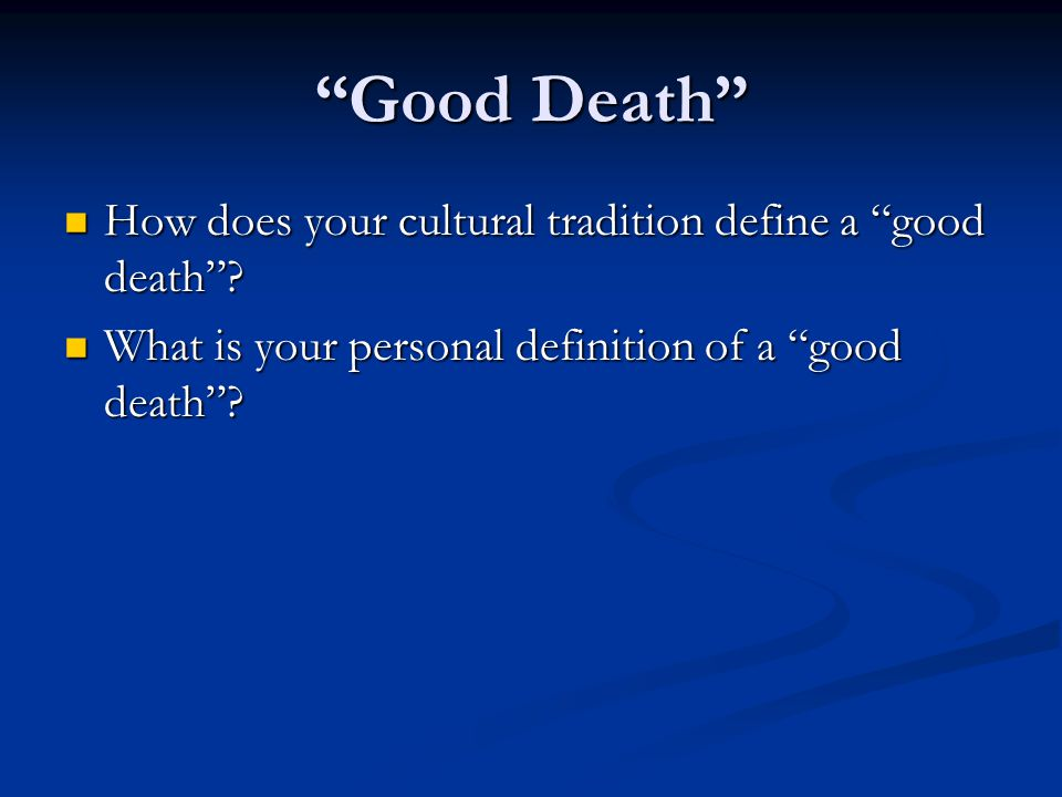 """""""Good Death"""" How does your cultural tradition define a """"good death""""? How does your cultural tradition define a """"good death""""? What is your personal def"""