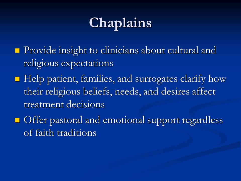 Chaplains Provide insight to clinicians about cultural and religious expectations Provide insight to clinicians about cultural and religious expectati
