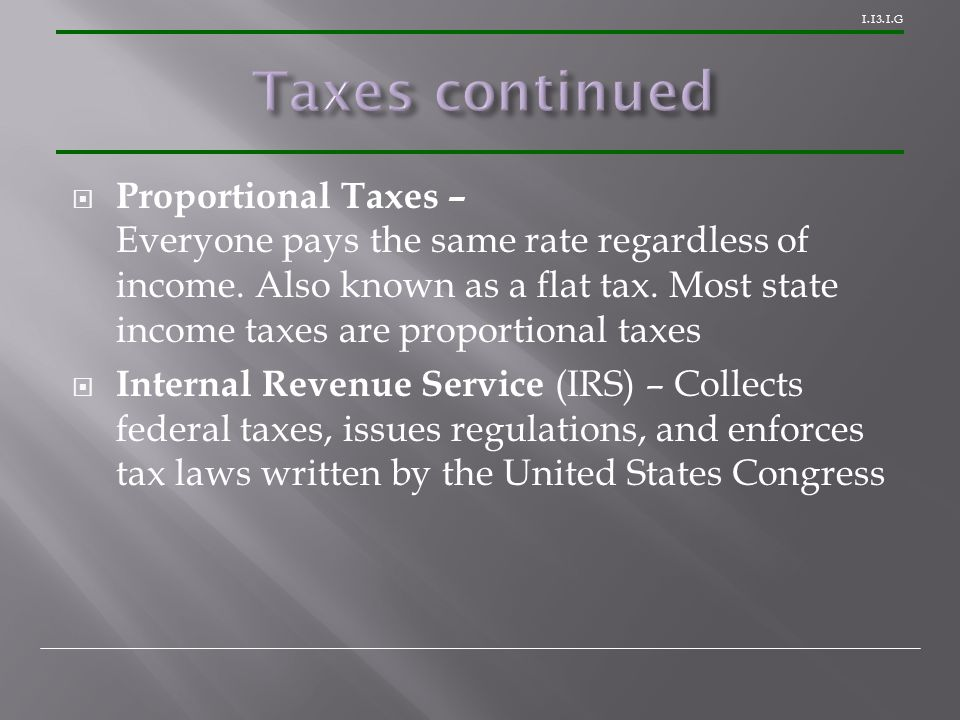 1.13.1.G  Proportional Taxes – Everyone pays the same rate regardless of income.