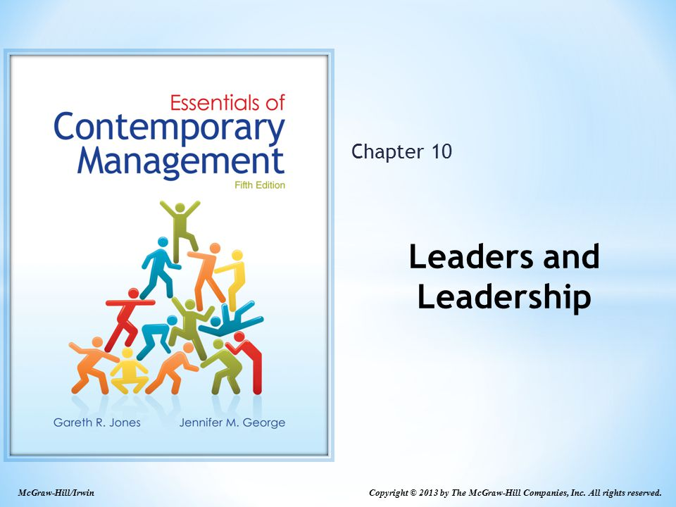 10-2 Learning Objectives Explain what leadership is, when leaders are effective and ineffective, and the sources of power that enable managers to be effective leaders Identify the traits that show the strongest relationship to leadership, the behaviors leaders engage in, and the limitations of the trait and behavior models of leadership