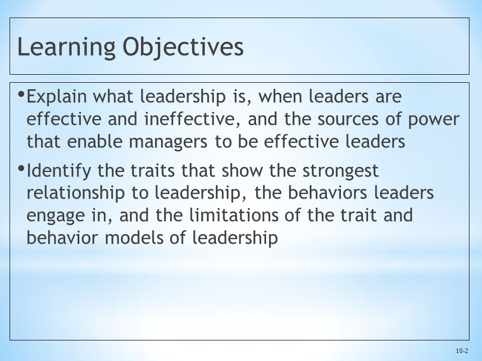 10-3 Learning Objectives Explain how contingency models of leadership enhance our understanding of effective leadership and management in organizations Describe what transformational leadership is, and explain how managers can engage in it Characterize the relationship between gender and leadership and explain how emotional intelligence may contribute to leadership effectiveness