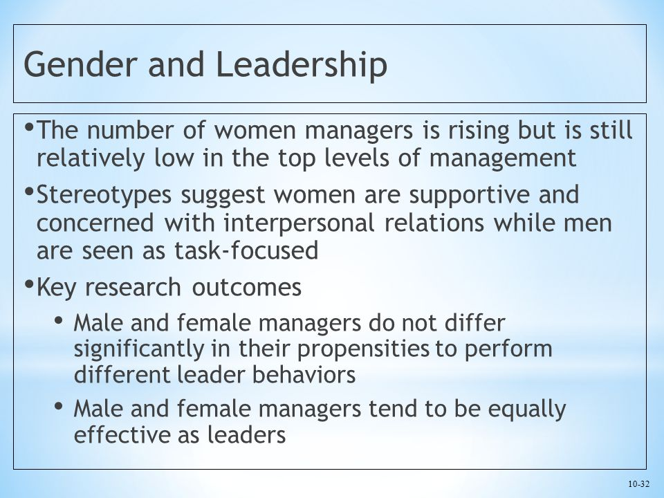 10-32 Gender and Leadership The number of women managers is rising but is still relatively low in the top levels of management Stereotypes suggest wom