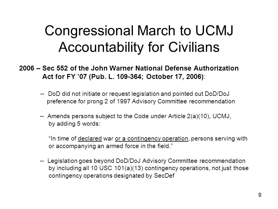 9 Congressional March to UCMJ Accountability for Civilians 2006 – Sec 552 of the John Warner National Defense Authorization Act for FY '07 (Pub. L. 10