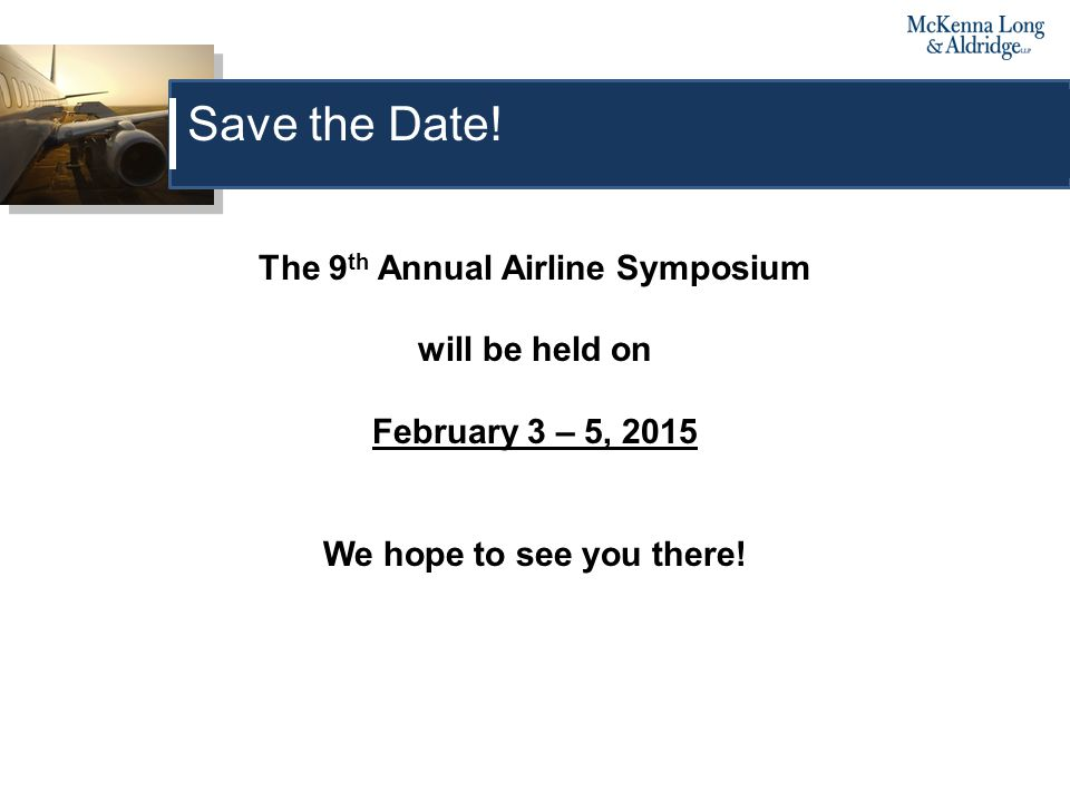 The 9 th Annual Airline Symposium will be held on February 3 – 5, 2015 We hope to see you there.