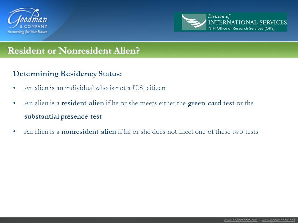 www.goodmanco.comwww.goodmanco.com | www.goodmanco.jobswww.goodmanco.jobs Resident or Nonresident Alien? Determining Residency Status: An alien is an