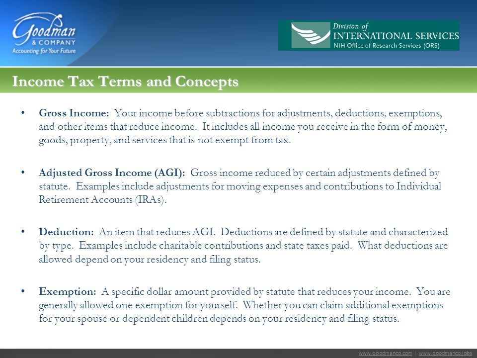 www.goodmanco.comwww.goodmanco.com | www.goodmanco.jobswww.goodmanco.jobs Income Tax Terms and Concepts Gross Income: Your income before subtractions for adjustments, deductions, exemptions, and other items that reduce income.