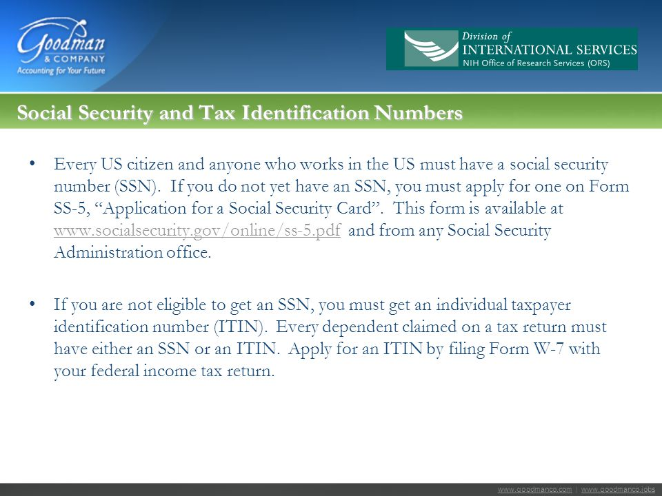 www.goodmanco.comwww.goodmanco.com | www.goodmanco.jobswww.goodmanco.jobs Social Security and Tax Identification Numbers Every US citizen and anyone who works in the US must have a social security number (SSN).