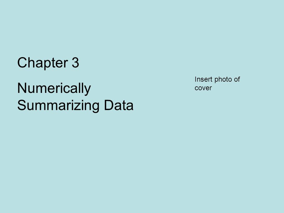 Chapter 3 Numerically Summarizing Data Insert photo of cover