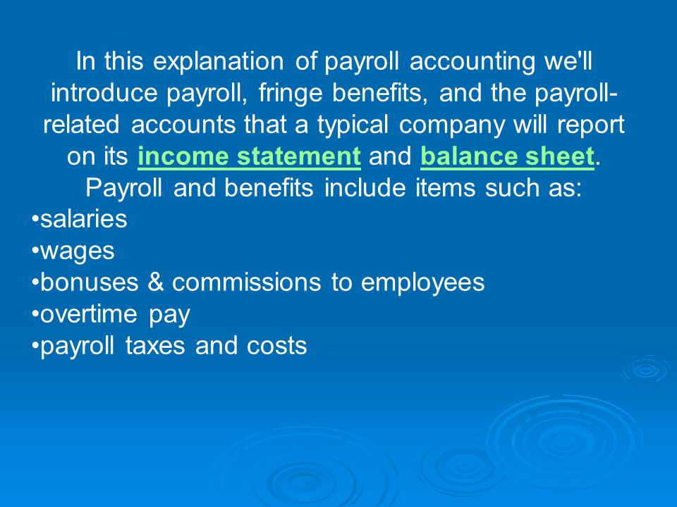 In this explanation of payroll accounting we ll introduce payroll, fringe benefits, and the payroll- related accounts that a typical company will report on its income statement and balance sheet.