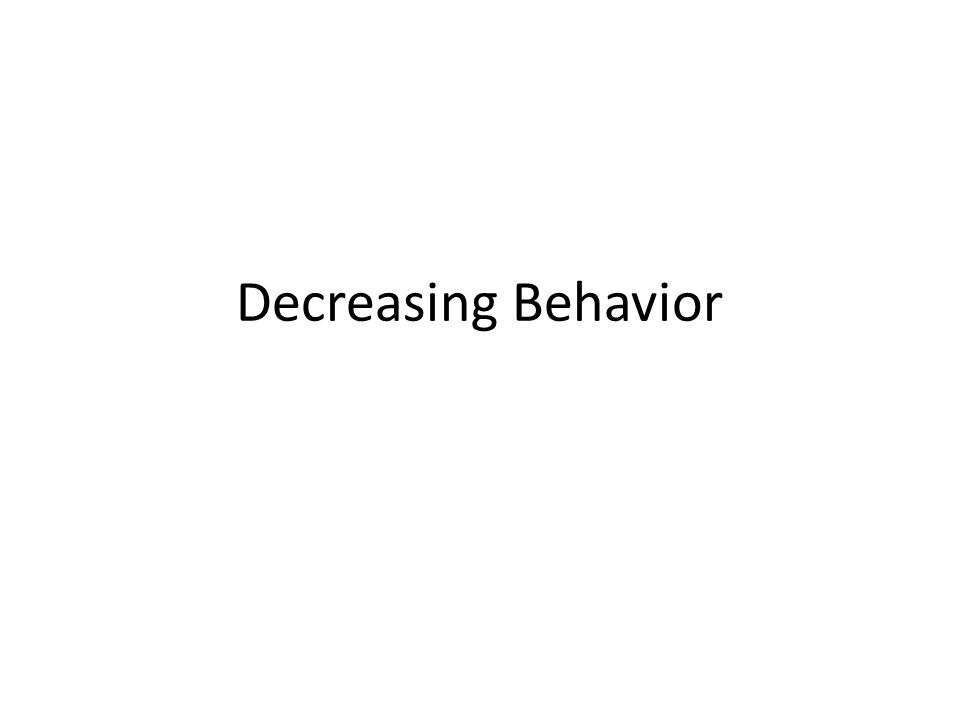 Decreasing Behavior